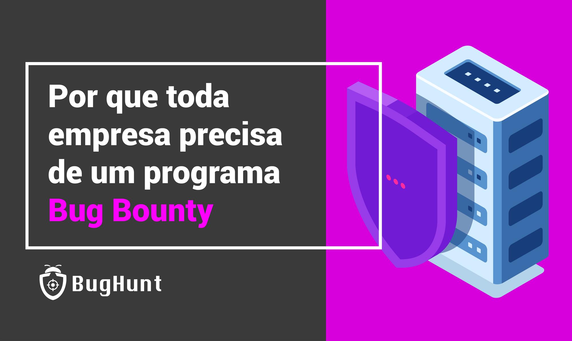 Por que toda empresa precisa de um programa de Bug Bounty?