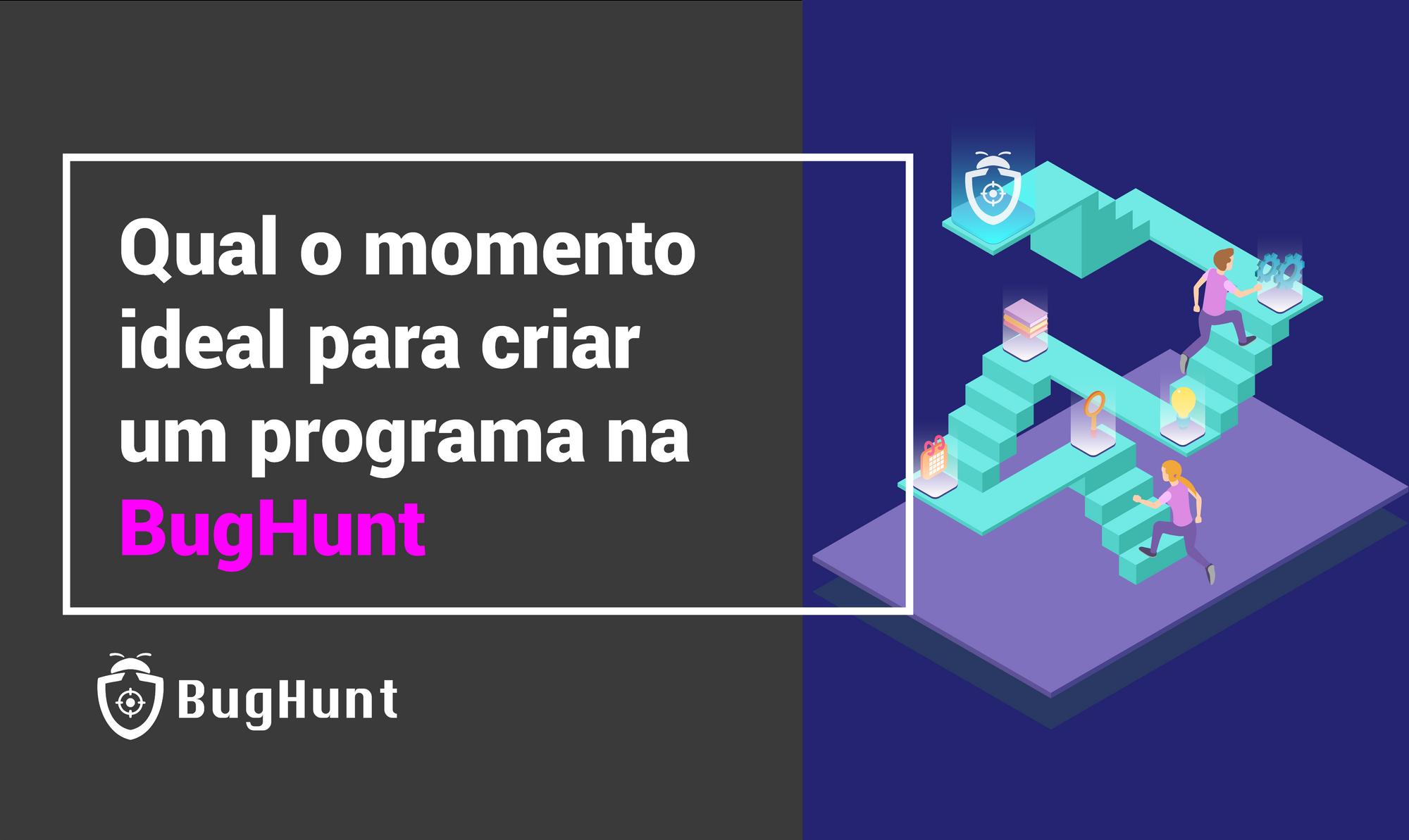 Qual o momento ideal para criar um programa na BugHunt