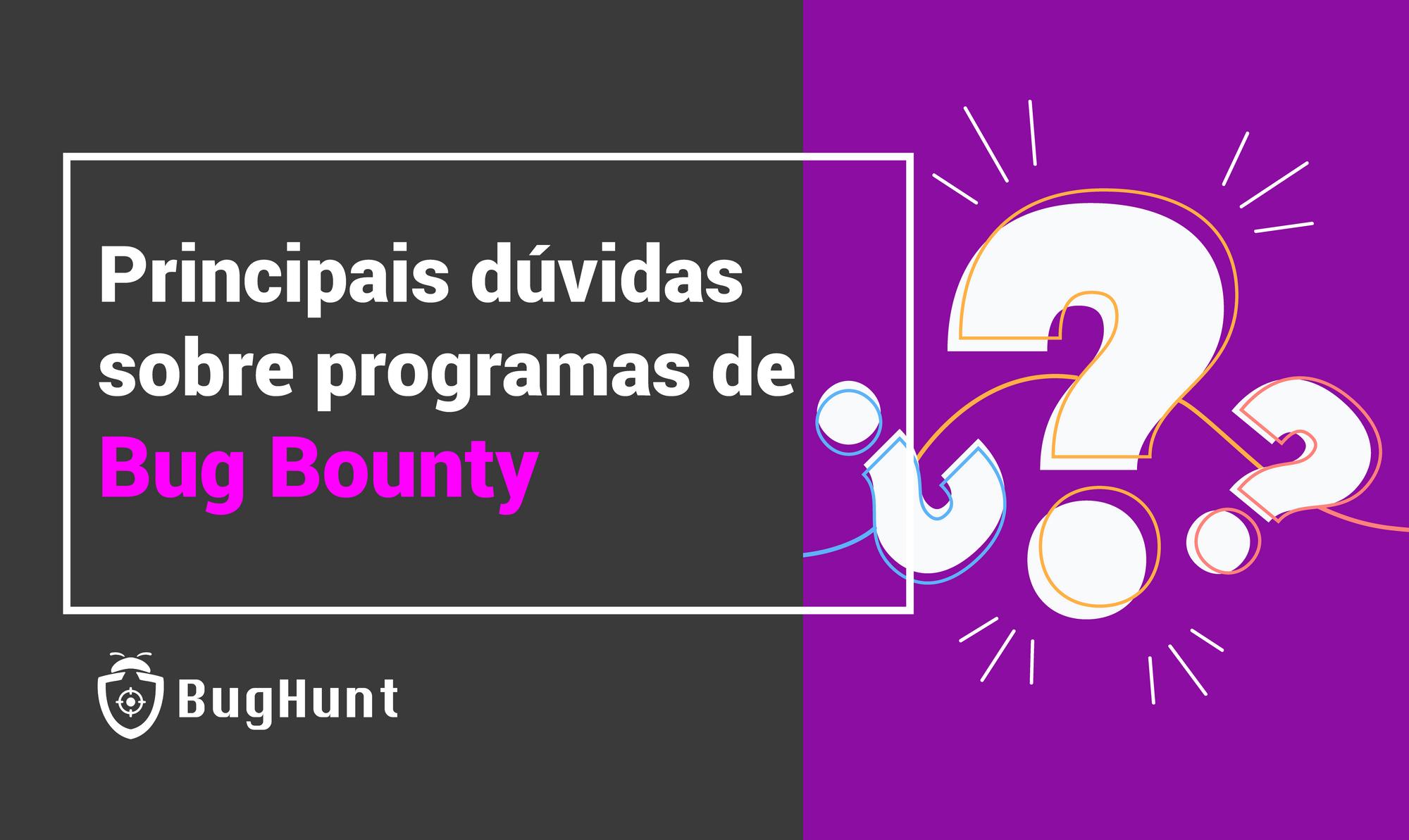 Principais dúvidas sobre programas de Bug Bounty