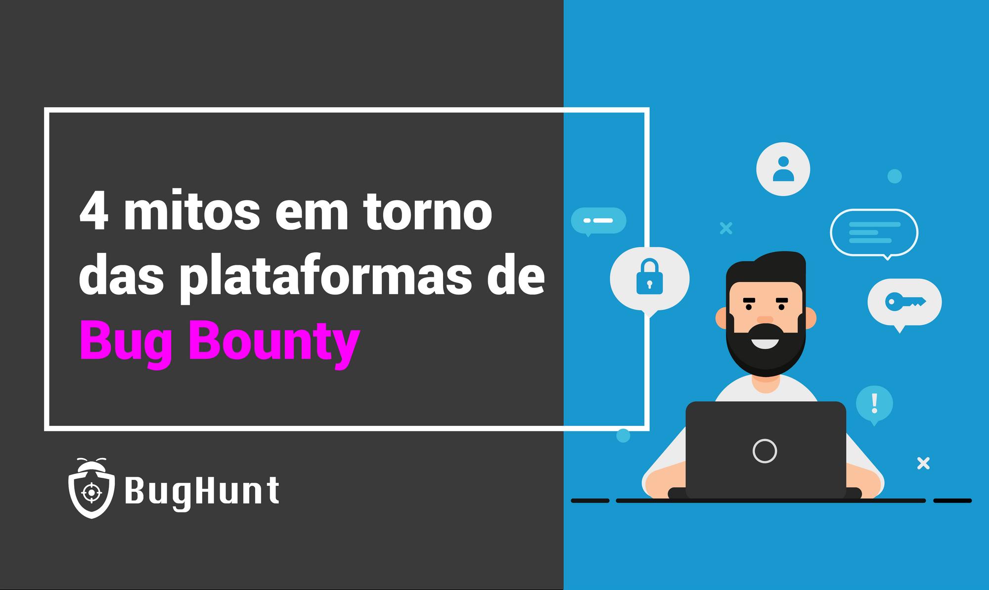 4 Mitos em torno das plataformas de Bug Bounty